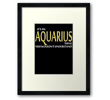 It's An AQUARIUS Thing, You Wouldn't Understand! Framed Print