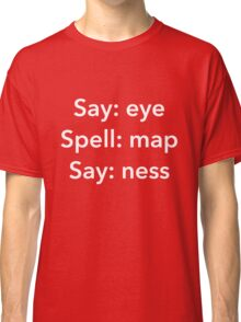 Say Eye Spell Map Say Ness Funny Shirt Classic T-Shirt