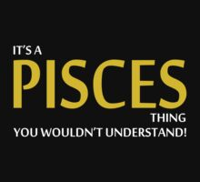 It's A PISCES Thing, You Wouldn't Understand! by 2E1K