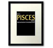 It's A PISCES Thing, You Wouldn't Understand! Framed Print