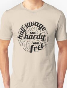 Half Savage, and Hardy, and Free Unisex T-Shirt