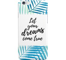 Let your dreams come true fashion poster iPhone Case/Skin