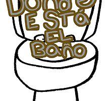 Donde Esta EL Bano  by wislingsailsmen