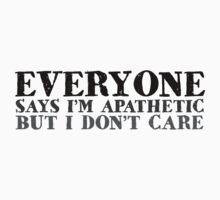 Everyone says I'm apathetic but I don't care by digerati