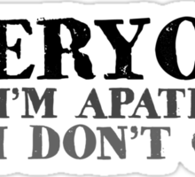 Everyone says I'm apathetic but I don't care Sticker