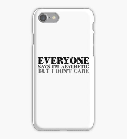 Everyone says I'm apathetic but I don't care iPhone Case/Skin