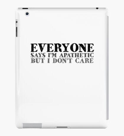 Everyone says I'm apathetic but I don't care iPad Case/Skin