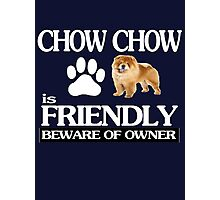Chow chow is friendly beware of owner Photographic Print