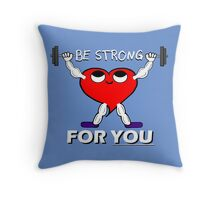 Be Strong For You - Motivation Cute Heart Health Healthy Throw Pillow