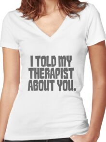 I told my therapist about you. Women's Fitted V-Neck T-Shirt