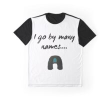 i go by many names Graphic T-Shirt