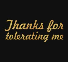 Thanks for tolerating me... Inspirational Quote One Piece - Long Sleeve