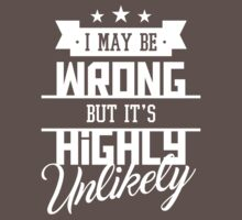 I May Be Wrong But It's Highly Unlikely - Funny Sarcasm T Shirt One Piece - Short Sleeve