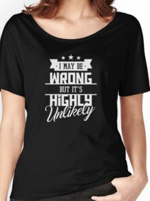 I May Be Wrong But It's Highly Unlikely - Funny Sarcasm T Shirt Women's Relaxed Fit T-Shirt