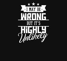 I May Be Wrong But It's Highly Unlikely - Funny Sarcasm T Shirt Unisex T-Shirt