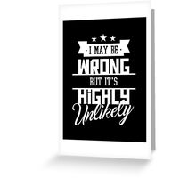 I May Be Wrong But It's Highly Unlikely - Funny Sarcasm T Shirt Greeting Card