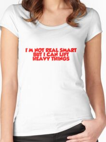I'm not real smart but I can lift heavy things Women's Fitted Scoop T-Shirt