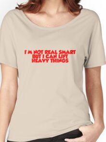 I'm not real smart but I can lift heavy things Women's Relaxed Fit T-Shirt