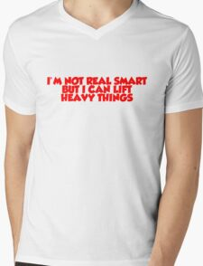I'm not real smart but I can lift heavy things Mens V-Neck T-Shirt