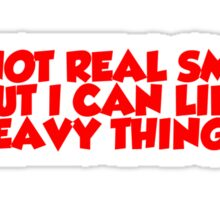 I'm not real smart but I can lift heavy things Sticker