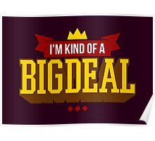 I'm Kind Of A Big Deal - Funny Sarcastic Quote Poster