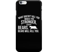 What Doesn't Kill You Makes You Stronger. Except Bears Will Kill You clever quotes funny t-shirt iPhone Case/Skin