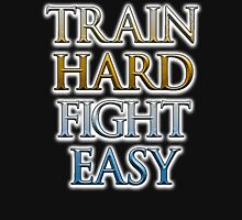 Train Hard, Fight Easy, Boxing, MMA, Judo, Ju jitsu, Wrestling, etc Unisex T-Shirt