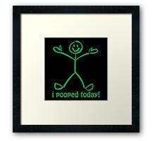I Pooped Today! GREEN Framed Print