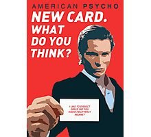 American Psycho - 'New Card. What do you think?' Photographic Print