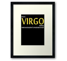 It's a VIRGO Thing, You Wouldn't Understand! Framed Print