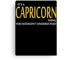 It's a CAPRICORN Thing, You Wouldn't Understand! Canvas Print