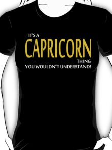 It's a CAPRICORN Thing, You Wouldn't Understand! T-Shirt
