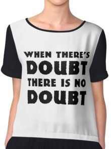 Random Funny When There's Doubt Cool Quote Chiffon Top