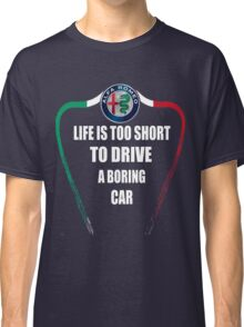 Life is too short to drive a boring car - Alfa TriColore Classic T-Shirt