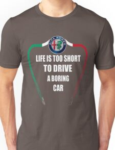 Life is too short to drive a boring car - Alfa TriColore Unisex T-Shirt