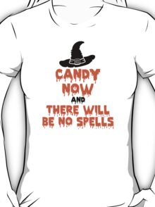 Candy Now And There Will Be No Spells T-Shirt