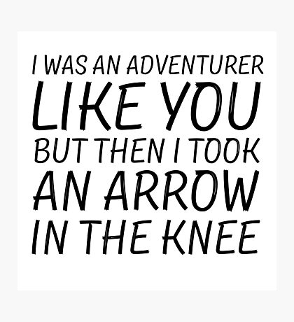 Elder Scrolls Skyrim Funny Quote Arrow To The Knee Photographic Print