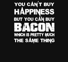 You can't buy happiness but you can't buy bacon which is pretty much - T-Shirts & Hoodies Unisex T-Shirt