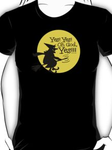 Yes, Yes! Oh God, YES! T-Shirt