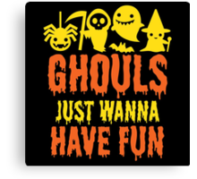 Ghouls Just Wanna Have Fun Canvas Print