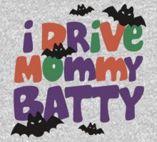 I Drive Mommy Batty by Carolina Swagger