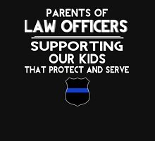 Parents of Law Officers - Supporting Our Kids That Protect  And Serve. Unisex T-Shirt
