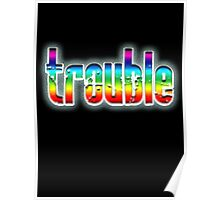 TROUBLE, troublemaker, emotional strain, anxiety, worry, distress, on Black Poster