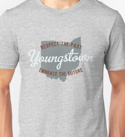 Youngstown: Respect the Past, Embrace the Future Unisex T-Shirt