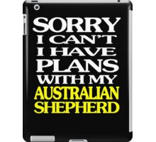 Sorry i can't i have plans with my  Australian shepherd iPad Case/Skin