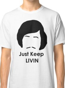 Just Keep Livin Classic T-Shirt