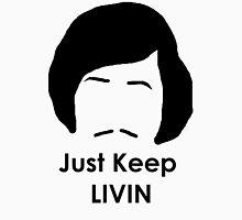 Just Keep Livin Unisex T-Shirt