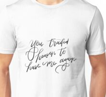 You traded heaven to have me again Unisex T-Shirt
