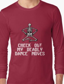 CHECK OUT MY DEADLY DANCE MOVES Long Sleeve T-Shirt