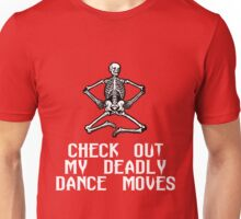 CHECK OUT MY DEADLY DANCE MOVES Unisex T-Shirt